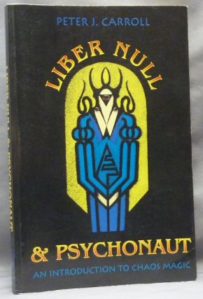 Liber Null & Psychonaut ( Two complete volumes ). Peter J. CARROLL, Andrew David