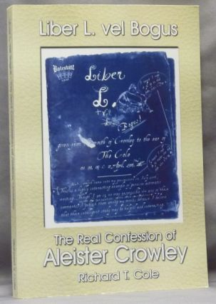Liber L. + vel Bogus. The Real Confession of Aleister Crowley Sub Figura LXXX; Being Parts I &...