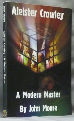A Modern Master. Placing the Beast in his Cultural Background. John MOORE, Aleister Crowley