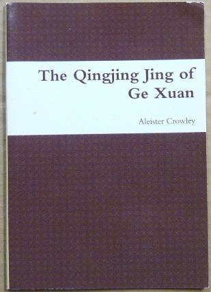 "The Qingjing Jing of Ge Xuan ""The Classic of Purity"". A Poetic Paraphrase by Aleister Crowley..."