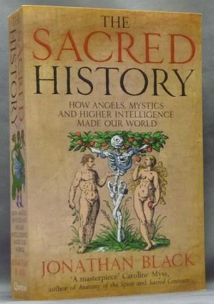 The Sacred History. How Angels, Mystics and Higher Intelligence Made Our World. Jonathan BLACK