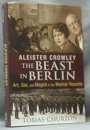Aleister Crowley: The Beast In Berlin. Tobias CHURTON, Frank van Lamoen, Aleister Crowley related