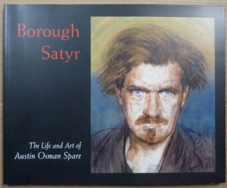 Borough Satyr: The Life and Art of Austin Osman Spare. Austin Osman: related works SPARE, Robert...