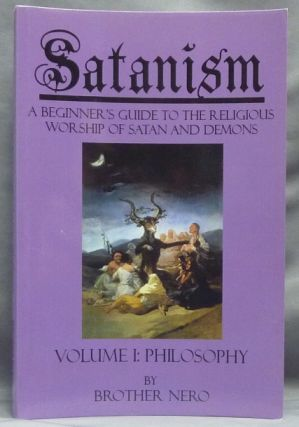 Satanism, A Beginner's Guide to the Religious Worship of Satan and Demons. Volume I: Philosophy....