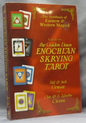Guide to the Golden Dawn Enochian Skrying Tarot; The Synthesis of Eastern & Western Magick...