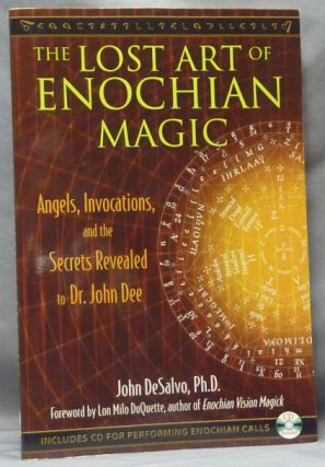 The Lost Art of Enochian Magic. Angels, Invocations, and the Secrets Revealed to Dr. John Dee (...