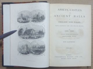 Abbeys, Castles, and Ancient Halls of England and Wales; their Legendary Lore and Popular History. Re-edited, Revised and Enlarged by Alexander Gunn. Volume I: South; Volume II: Midland; Volume III: North.