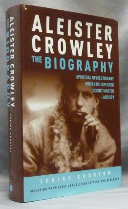 Aleister Crowley. The Biography: Spiritual Revolutionary, Romantic Explorer, Occult Master - and...