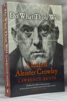 Do What Thou Wilt: A Life of Aleister Crowley. Lawrence SUTIN, Aleister Crowley related