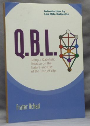 Q.B.L. [ QBL ] or The Bride's Reception. Being a Qabalistic Treatise on the Nature and Use of the...