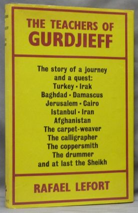 The Teachers of Gurdjieff. G. I. GURDJIEFF, Rafael LEFORT, George Ivanovich Gurdjieff On G. I....