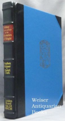 Clavis or Key to Unlock the Mysteries of Magic (Signed, Leather edition); Volume X of the Sourceworks of Ceremonial Magic series