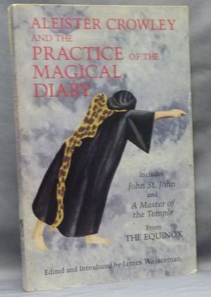 "Aleister Crowley and the Practice of the Magical Diary; Including ""John St. John (Equinox I,1),..."