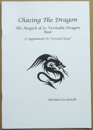 Chasing the Dragon: The Magick of Le Veritable Dragon Noir; A Guide to the Underworld. Michael...