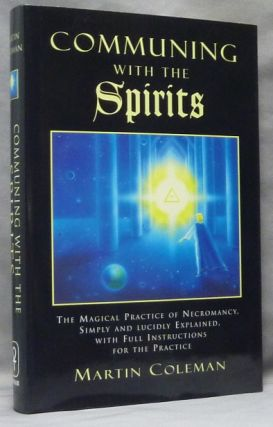 Communing With The Spirits. The Magical Practice of Necromancy Simply and Lucidly Explained, With...