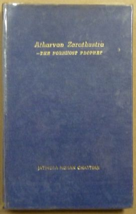 Atharvan Zarathustra: the foremost prophet : a Comparative study of Hinduism, Zoroastrianism and...