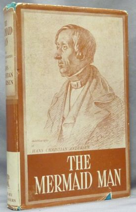 The Mermaid Man. The Autobiography of Hans Christian Andersen. Hans Christian. New abridged...