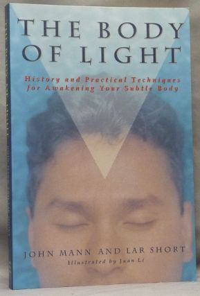 The Body of Light. History and Practical Techniques for Awakening Your Subtle Body. Body of...