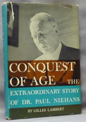 Conquest of Age. The Extraordinary Story of Dr. Paul Niehans. Alternative Health, Gilles LAMBERT