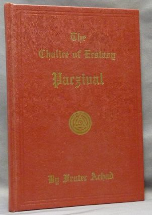 The Chalice of Ecstasy. Being a Magical and Qabalistic Intrepretation of the Drama of Parzival...