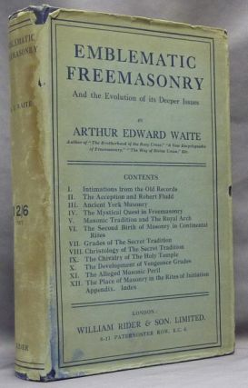 Emblematic Freemasonry. And the Evolution of its Deeper Issues. Arthur Edward WAITE