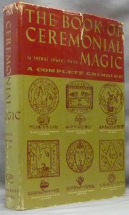 The Book of Ceremonial Magic; The Secret Tradition in Goëtia, including the rites and mysteries...