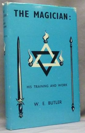 The Magician, His Training and Work. W. E. BUTLER, Walter Ernest Butler