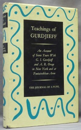 Teachings of Gurdjieff: The Journal of a Pupil. An Account of Some Years with G. I. Gurdjieff and...