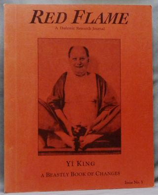 Red Flame a Thelemic Research Journal. Issue No. 5: Yi King: A Beastly Book of Changes. Aleister...