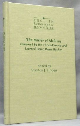 The Mirror of Alchimy. Composed by the Thrice-Famous and Learned Fryer, Roger Bachon [ The...