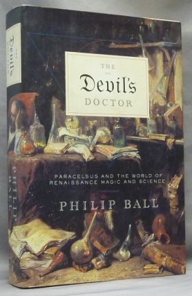 The Devil's Doctor: Paracelsus and the World of Renaissance Magic and Science. Philip BALL,...