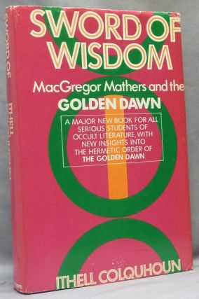 Sword of Wisdom: MacGregor Mathers and the Golden Dawn. Ithell COLQUHOUN, S. L. MacGregor Mathers