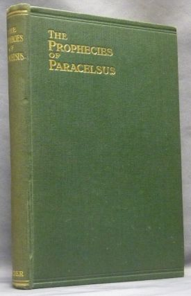 The Prophecies of Paracelsus. Magical Figures and Prognostications Made by Theophastus Paracelsus About Four Hundred Years Ago.