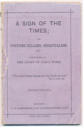 A Sign of the Times, or Fortune-Telling, Spiritualism, etc. Considered by The Light of God's...