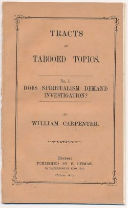 "Tracts on Tabooed Topics. No. 1, ""Does Spiritualism Demand Investigation?"" William CARPENTER"