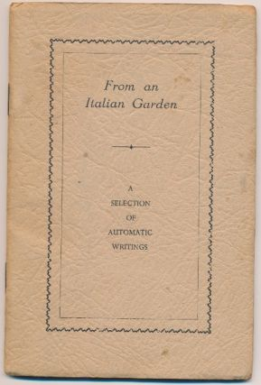 From An Italian Garden, A Selection of Automatic Writings. ANONYMOUS