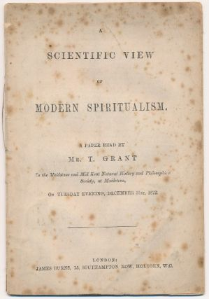 A Scientific View of Modern Spiritualism; A Paper Read by Mr. T. Grant to the Maidstone and Mid...