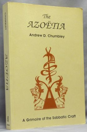 The Azoëtia. A Grimoire of the Sabbatic Craft. Andrew D. CHUMBLEY, Sigilized
