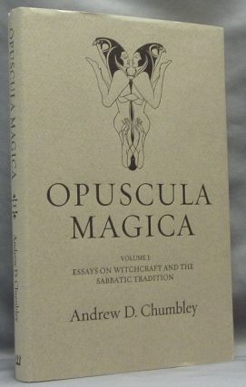 Opuscula Magica. Volume I: Essays on Witchcraft and the Sabbatic Tradition. Andrew D. CHUMBLEY,...