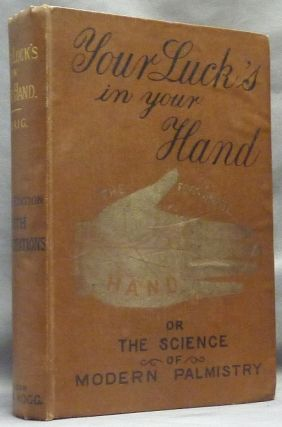 Your Luck's in Your Hand; Or the Science of Modern Palmistry, chiefly according to the systems of D'Arpentigny and Desbarrolles, with some account of the Gipsies