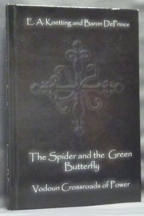 The Spider and the Green Butterfly. Voudon Crossroads of Power. E. A. KOETTING, Baron DePrince