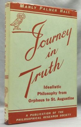 Journey in Truth. Idealistic Philosophy from Orpheus to St. Augustine. Manly P. HALL