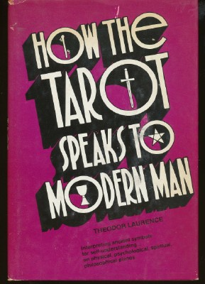 How The Tarot Speakest To Modern Man. Theodor Laurence