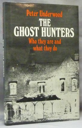 The Ghost Hunters: Who They Are and What They Do. Ghosts, Peter UNDERWOOD