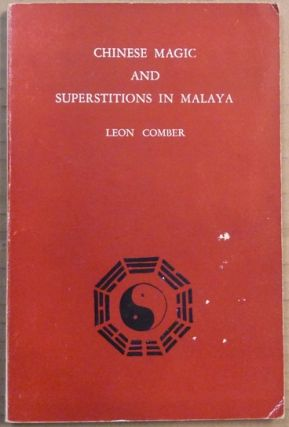 Chinese Magic and Superstitions of Malaya. Leon COMBER