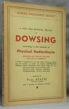 A New and Rational Treatise of Dowsing according to the Methods of Radiesthesie, excluding any...