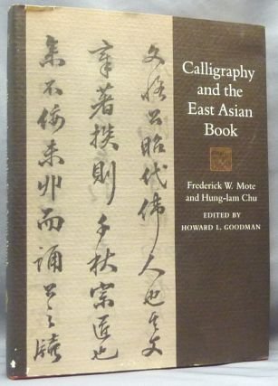 Calligraphy and the East Asian Book. Calligraphy: Asian, Frederick W. MOTE, Hung-Lam Chu, W. F....