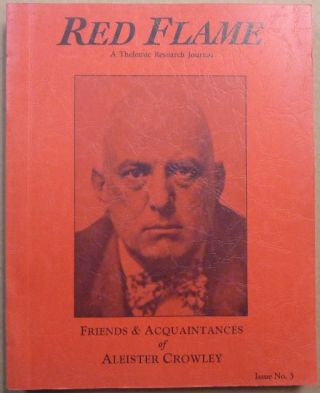 Red Flame a Thelemic Research Journal. Issue No. 3 Friends & Acquaintances of Aleister Crowley....