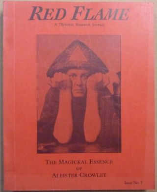 Red Flame, a Thelemic Research Journal. Issue No. 7: The Magickal Essence of Aleister Crowley....