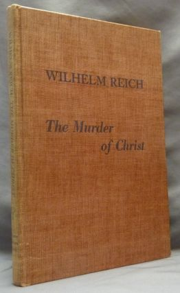 The Murder of Christ [ Wilhelm Reich, Biographical Material: History of the Discovery of the Life...